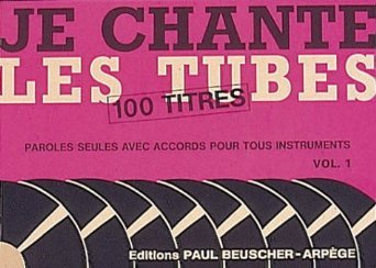 JE CHANTE LES TUBES 1 --- PAROLES ET ACCORDS