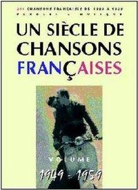 UN SIECLE DE CHANSONS FRANCAISES 1949-1959 --- CHANT, GUITARE OU PIANO