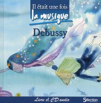 IL ETAIT UNE FOIS LA MUSIQUE - DEBUSSY - + CD AUDIO