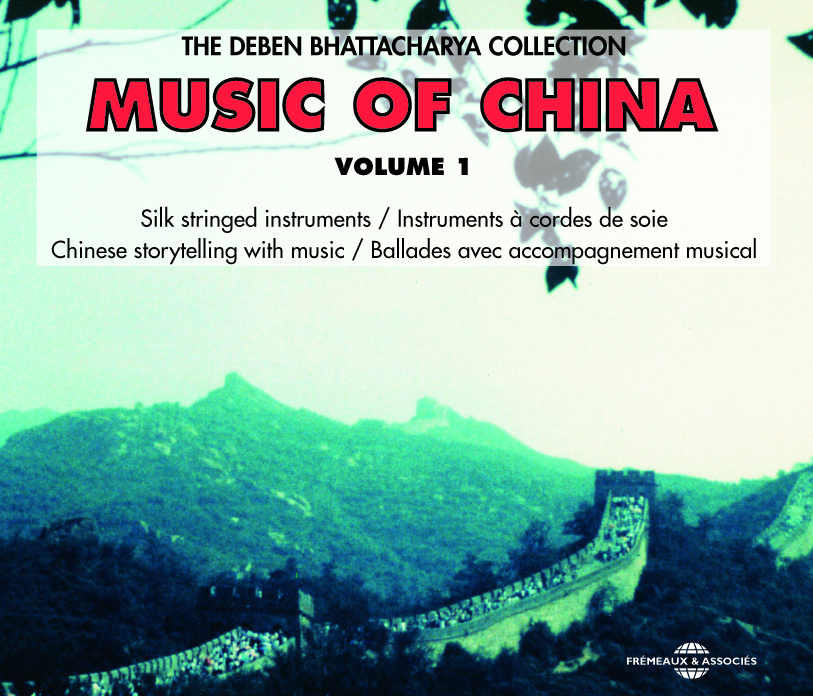 MUSIC OF CHINA DEBEN BHATTACHARYA COLLECTION INSTRUMENTS A CORDES DE SOIE SUR DOUBLE CD AUDIO
