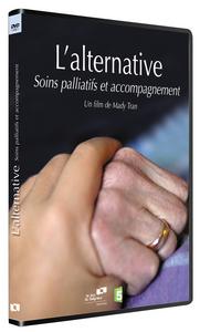 L'ALTERNATIVE : SOINS PALLIATIFS ET ACCOMPAGNEMENT