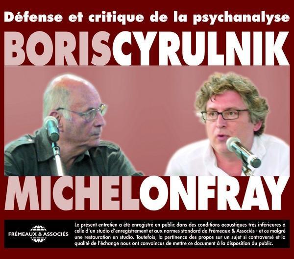 DEFENSE ET CRITIQUE DE LA PSYCHANALYSE DEBAT ENTRE MICHEL ONFRAY ET BORIS CYRULNIK SUR CD AUDIO