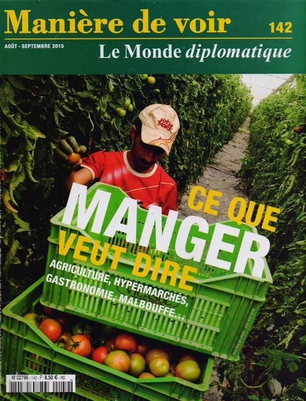 MANIERE DE VOIR N 142 CE QUE MANGER VEUT DIRE AOUT/SEPTEMBRE 2015