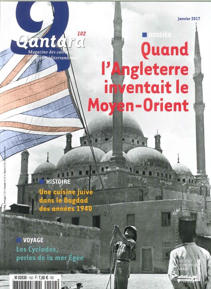 QANTARA N 102 QUAND L'ANGLETERRE INVENTAIT LE MOYEN-ORIENT JANVIER 2017