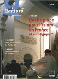 QANTARA N 107  QUELLE PLACE POUR L'ISLAM EN FRANCE ET EN  BELGIQUE - AVRIL/JUIN 2018