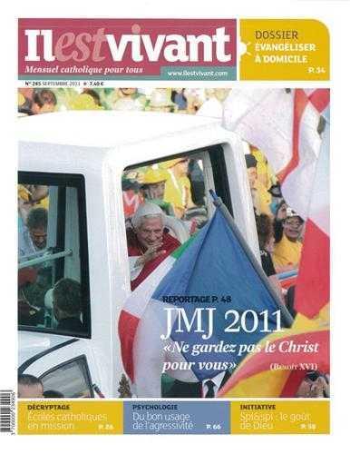 N 285 - IL EST VIVANT NOUVELLE FORMULE - SEPTEMBRE 2011 - JMJ 2011 NE GARDEZ PAS LE CHRIST POUR VOUS