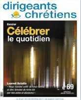 DIRIGEANTS CHRETIENS N 69 JANVIER FEVRIER 2015 - CELEBRER AU QUOTIDIEN