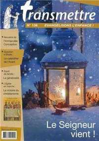 REVUE TRANSMETTRE EVANGELISONS L'ENFANCE ! - LE SEIGNEUR VIENT ! N 136 DECEMBRE 2011