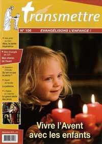 REVUE TRANSMETTRE EVANGELISONS L'ENFANCE ! - VIVRE L'AVENT AVEC LES ENFANTS N 156 DECEMBRE 2013