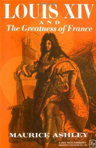 LOUIS XIV AND THE GREATNESS OF FRANCE /ANGLAIS