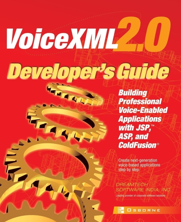 VOICEXML 2.0 DEVELOPER'S GUIDE - BUILDING PROFESSIONAL VOICE ENABLED APPLICATIONS WITH JSP, ASP & CO