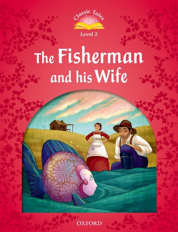 CLASSIC TALES SECOND EDITION 2: THE FISHERMAN AND HIS WIFE