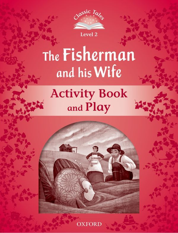 CLASSIC TALES SECOND EDITION 2: THE FISHERMAN AND HIS WIFE ACTIVITY BOOK AND PLAY