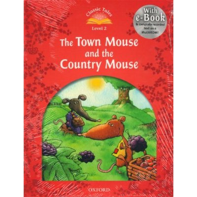 CLASSIC TALES SECOND EDITION 2: THE TOWN MOUSE AND THE COUNTRY MOUSE WITH BOOK AND AUDIO MULTIROM