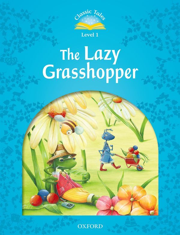 CLASSIC TALES SECOND EDITION 1: THE LAZY GRASS HOPPER