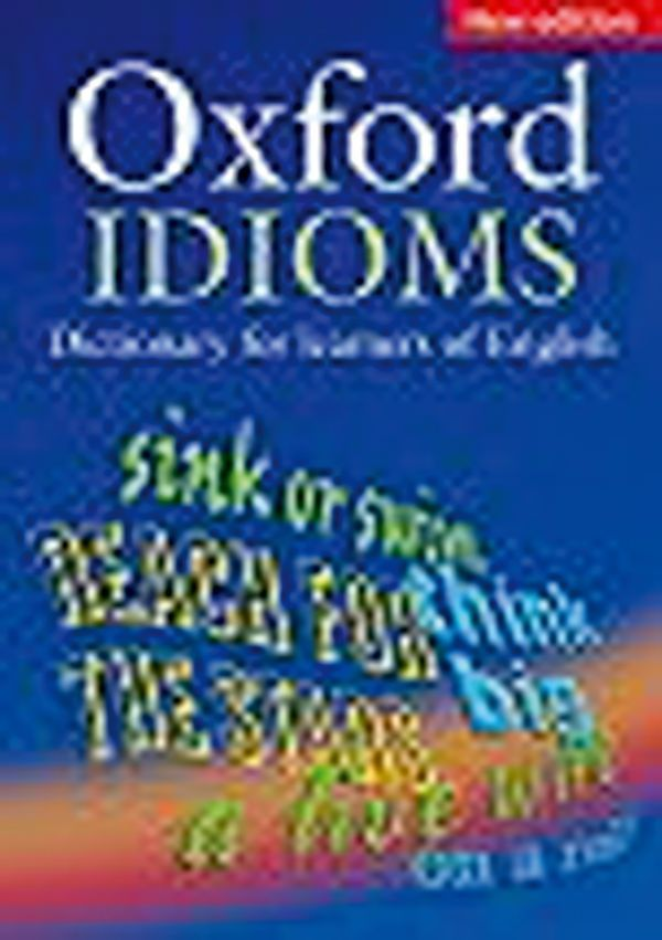 OXFORD DICTIONARY OF ENGLISH IDIOMS:
