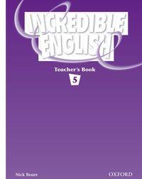 INCREDIBLE ENGLISH 5: TEACHER'S BOOK