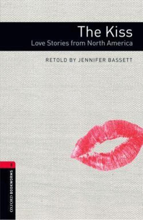 THE KISS: LOVE STORIES FROM NORTH AMERICA 3E S3 OXFORD BOOKWORMS LIBRARY