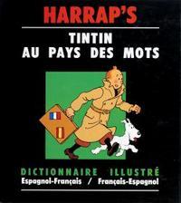 HARRAP'S TINTIN AU PAYS DES MOTS, ESPAGNOL-FRANCAIS / FRANCAIS-ESPAGNOL