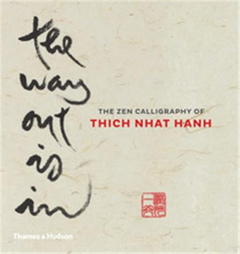 THE WAY OUT IS IN - THE ZEN CALLIGRAPHY OF THICH NHAT HANH /ANGLAIS