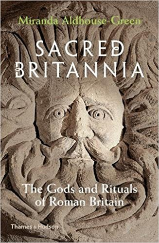 SACRED BRITANNIA: THE GODS AND RITUALS OF ROMAN BRITAIN /ANGLAIS
