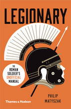LEGIONARY: THE ROMAN SOLDIER S (UNOFFICIAL) MANUAL /ANGLAIS