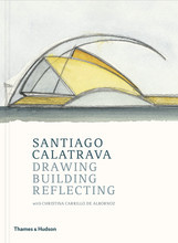 SANTIAGO CALATRAVA: DRAWING, BUILDING, REFLECTING /ANGLAIS