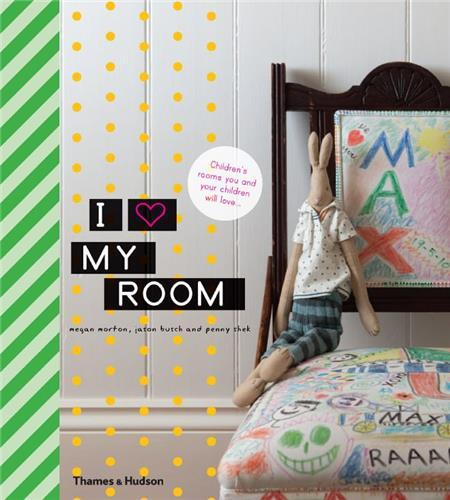 I LOVE MY ROOM  CHILDREN S ROOMS YOU AND YOUR CHILDREN WILL LOVE /ANGLAIS