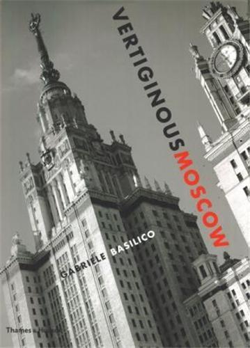 GABRIELE BASILICO VERTIGINOUS MOSCOW /ANGLAIS