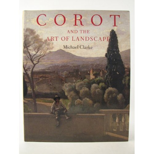 COROT AND THE ART OF LANDSCAPE /ANGLAIS