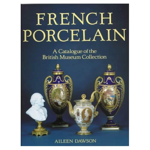 FRENCH PORCELAIN: A CATALOGUE OF THE BRITISH MUSEUM COLLECTION /ANGLAIS