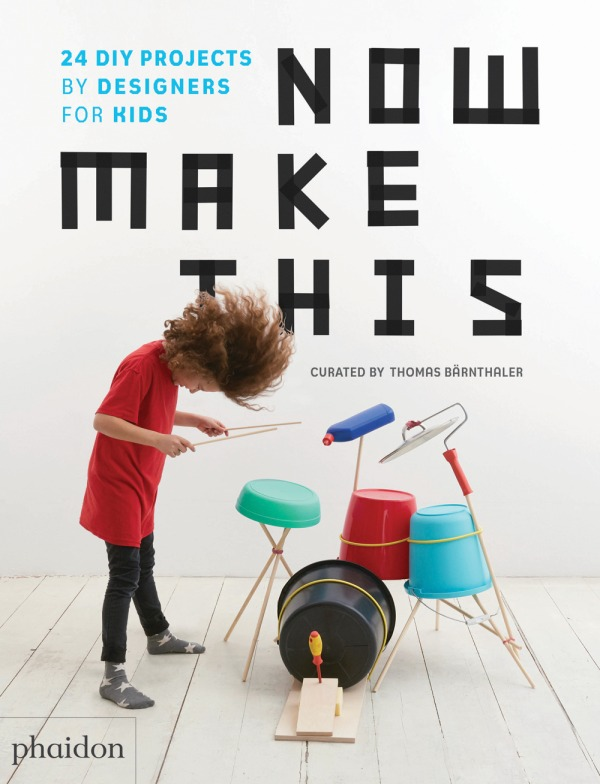 NOW MAKE THIS - 25 DIY PROJECTS BY DESIGNERS FOR KIDS