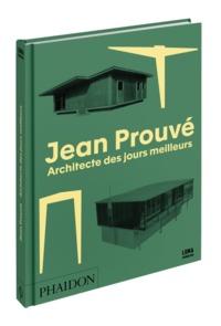 JEAN PROUVE, ARCHITECTE DES JOURS MEILLEURS