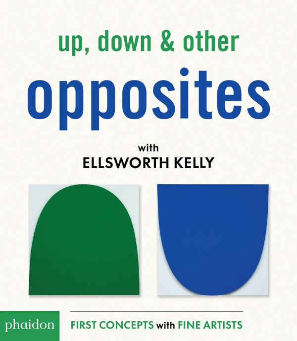 UP, DOWN & OTHER OPPOSITES WITH ELLSWOR KELLY- FIRST CONCEPTS WITH FINE ARTISTS