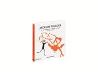 JACKSON POLLOCK LE PEINTRE QUI EN METTAIT PARTOUT (ET S'EN FICHAIT)