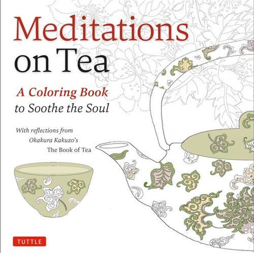 MEDITATIONS ON TEA A COLORING BOOK TO SOOTHE THE SOUL /ANGLAIS