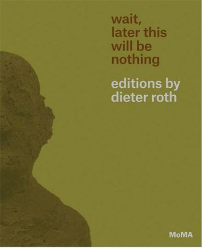 WAIT, LATER THIS WILL BE NOTHING DIETER ROTH EDITIONS /ANGLAIS