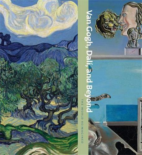 VAN GOGH DALI AND BEYOND THE WORLD REIMAGINED /ANGLAIS