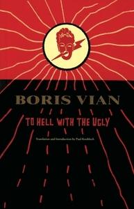 BORIS VIAN TO HELL WITH THE UGLY /ANGLAIS