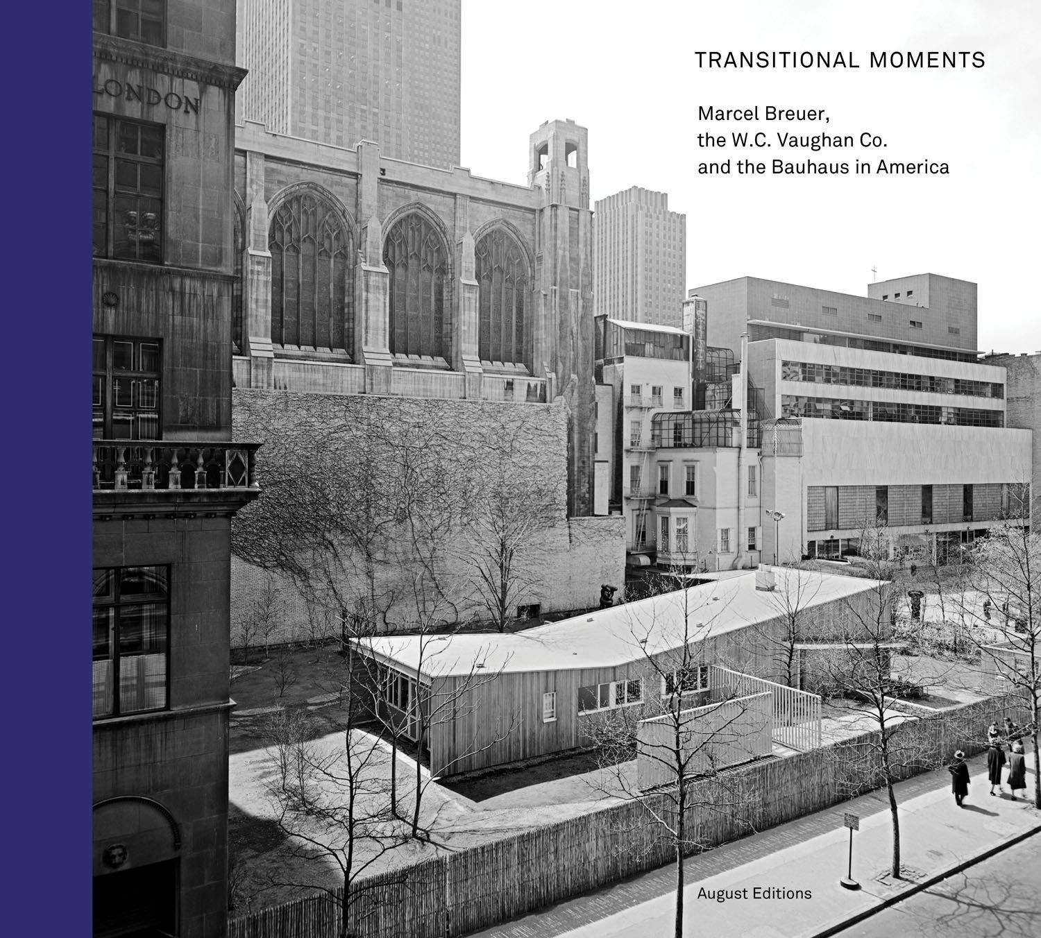 TRANSITIONAL MOMENTS MARCEL BREUER W.C. VAUGHAN & CO AND THE BAUHAUS IN AMERICA /ANGLAIS