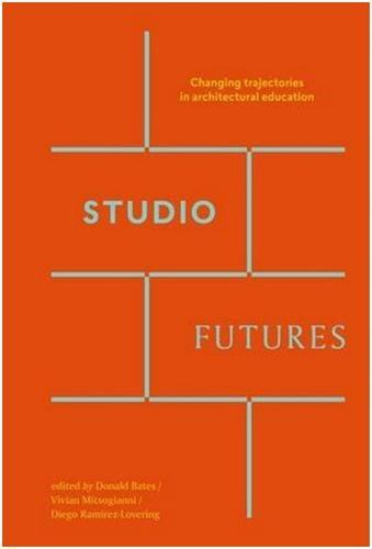 STUDIO FUTURES: CHANGING TRAJECTORIES IN ARCHITECTURAL EDUCATION /ANGLAIS