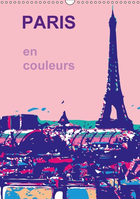 PARIS EN COULEURS CALENDRIER MURAL 2016 DIN A3 VERTICAL