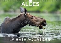 ALCES LA BETE AQUATIQUE CALENDRIER MURAL 2018 DIN A4 HORIZON