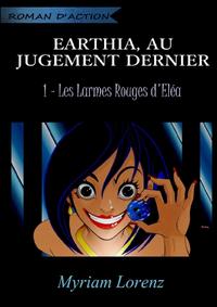 EARTHIA, AU JUGEMENT DERNIER - LES LARMES ROUGES D'ELEA