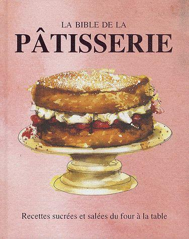 BIBLE DE LA PATISSERIE (LA)