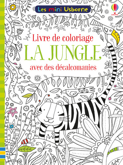 LA JUNGLE - LIVRE DE COLORIAGE DES DECALCOMANIES - LES MINI USBORNE