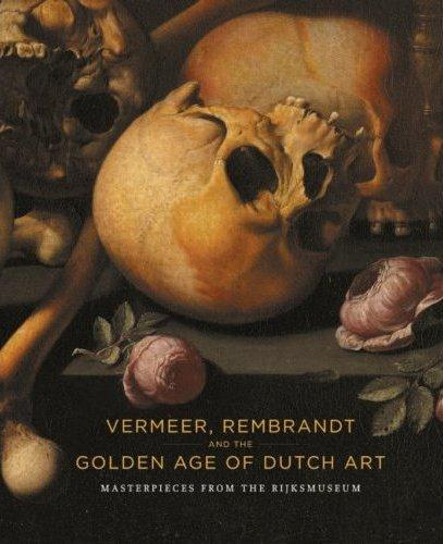 VERMEER REMBRANDT AND THE GOLDEN AGE OF DUTCH ART MASTERPIECES FROM THE RIJKSMUSEUM /ANGLAIS