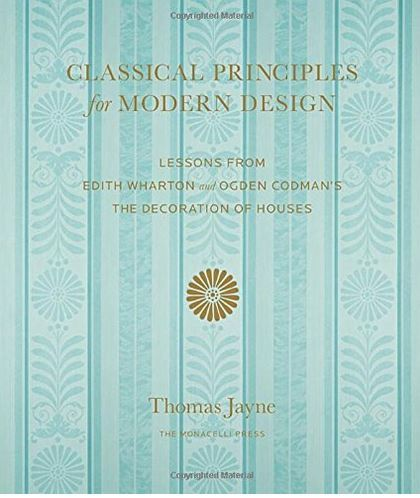 CLASSICAL PRINCIPLES FOR MODERN DESIGN: LESSONS FROM EDITH WHARTON AND OGDEN CODMAN'S /ANGLAIS