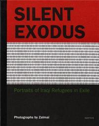 ZALMAI SILENT EXODUS PORTRAITS OF IRAQI REFUGEES IN EXILE /ANGLAIS
