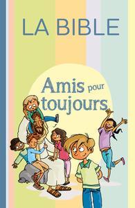 AMIS POUR TOUJOURS LA BIBLE PAROLE DE VIE SANS DEUTEROCANONIQUES JUSQU'A 11 ANS